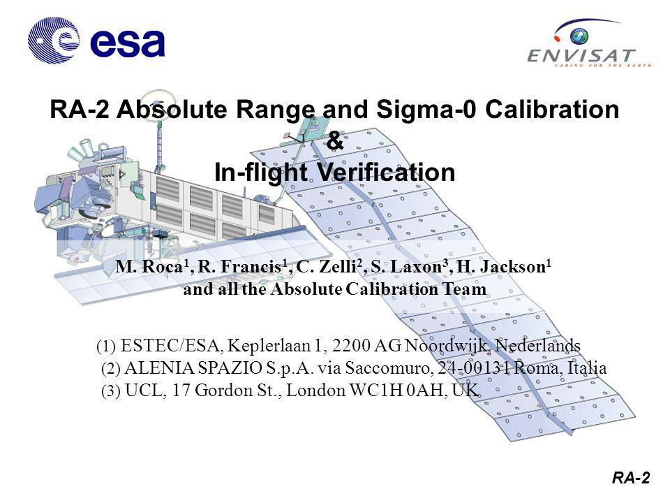RA-2 Presentation Overview Introduction Absolute Calibration organisation approach RA-2 Abs Range Calibration RA-2 Abs Sigma-0 Calibration RA-2 In-flight Instrument Calibration & Level1b Verification Summary and Conclusions