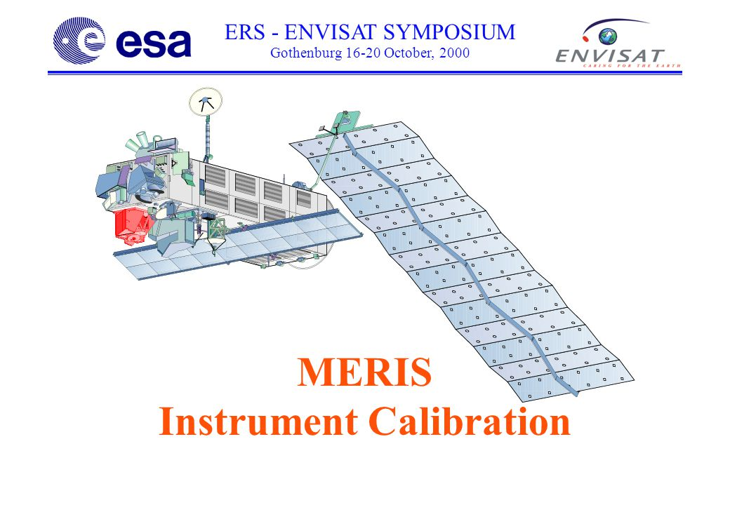 ERS - ENVISAT SYMPOSIUM Gothenburg 16-20 October, 2000 MERIS Instrument Calibration