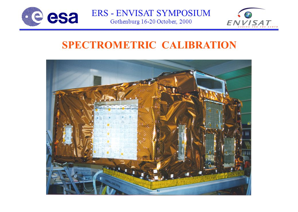 ERS - ENVISAT SYMPOSIUM Gothenburg 16-20 October, 2000 ABSOLUTE CALIBRATION RAYLEIGH INTER-BAND CALIBRATION SUN GLINT INTER-COMPARAISON WITH OTHER SENSORS - DESERT SITES CALIBRATION APPROACH 442510560665705865490620681753760775890900412 CALIBRATION USING ON-BOARD DIFFUSERS