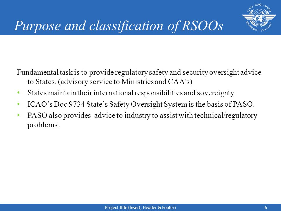 Purpose and classification of RSOOs Fundamental task is to provide regulatory safety and security oversight advice to States, (advisory service to Ministries and CAA's) States maintain their international responsibilities and sovereignty.