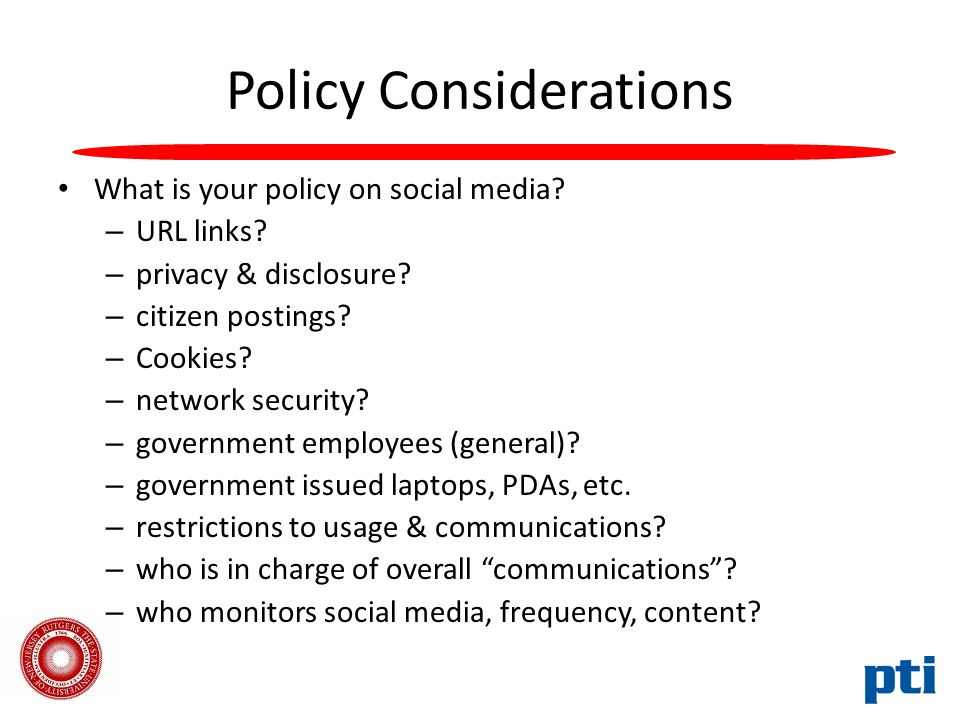 Policy Considerations What is your policy on social media.