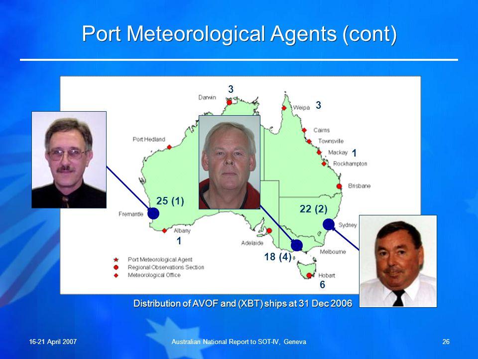 16-21 April 2007Australian National Report to SOT-IV, Geneva25 Port Meteorological Agents Fremantle, Melbourne and Sydney: »Part-time contractors; »Fu