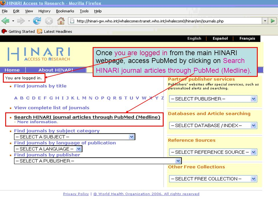 Main HINARI webpage Once you are logged in from the main HINARI webpage, access PubMed by clicking on Search HINARI journal articles through PubMed (Medline).