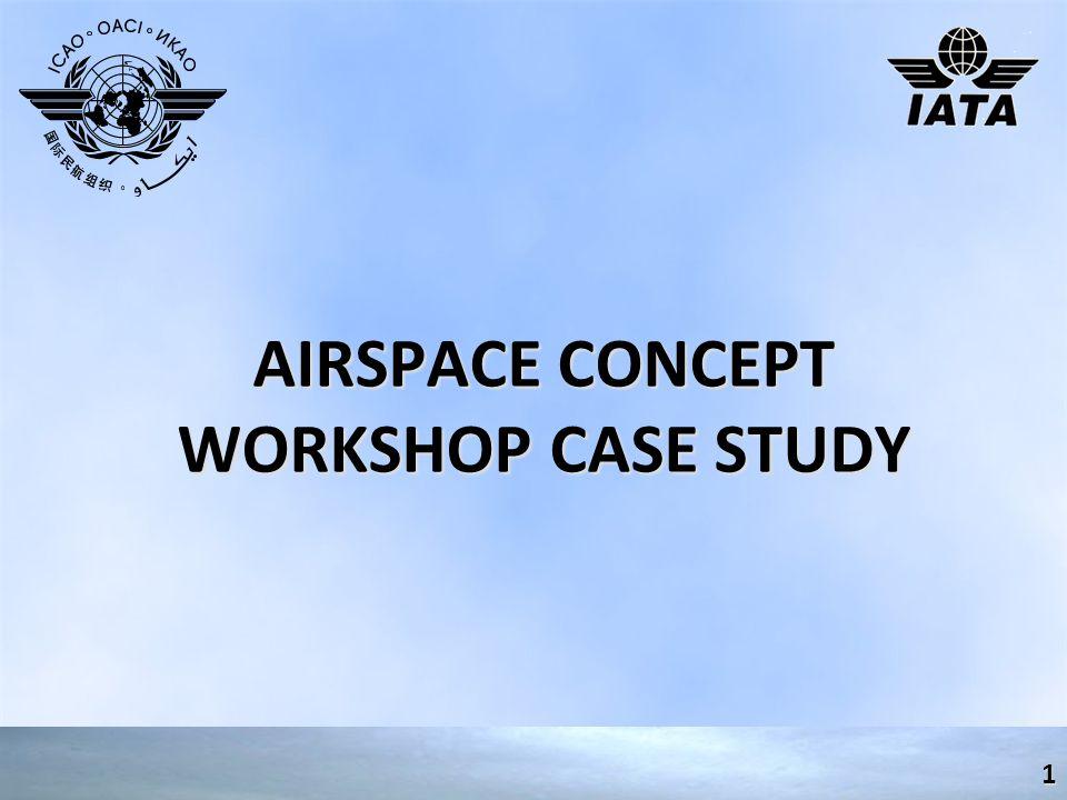 AIRSPACE CONCEPT WORKSHOP CASE STUDY 1