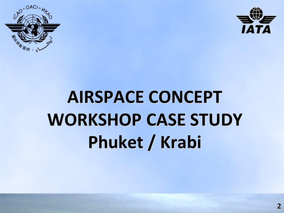 AIRSPACE CONCEPT WORKSHOP CASE STUDY Phuket / Krabi 2