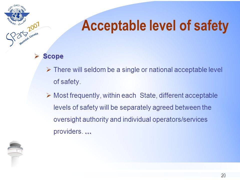 20 Acceptable level of safety  Scope  There will seldom be a single or national acceptable level of safety.