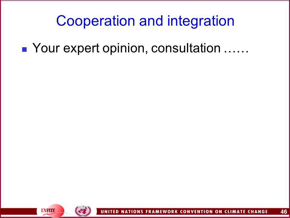 46 Cooperation and integration Your expert opinion, consultation ……