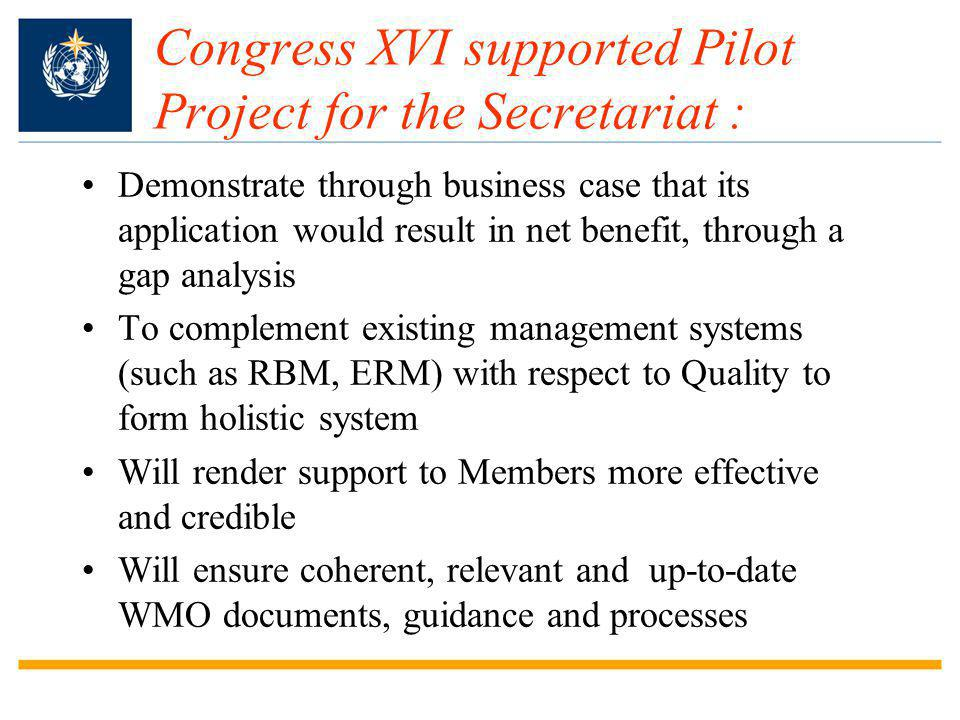 Congress XVI supported Pilot Project for the Secretariat : Demonstrate through business case that its application would result in net benefit, through