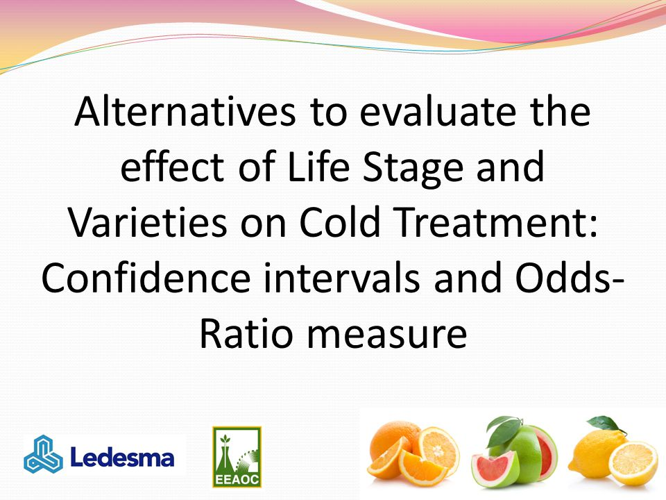 Alternatives to evaluate the effect of Life Stage and Varieties on Cold Treatment: Confidence intervals and Odds- Ratio measure