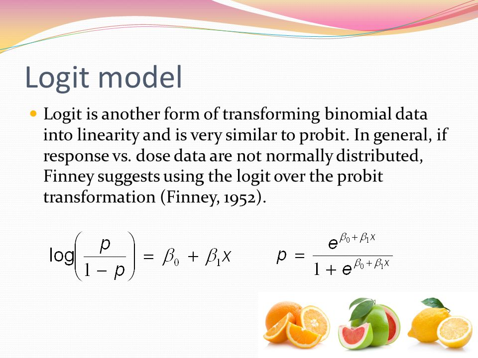 Logit model Logit is another form of transforming binomial data into linearity and is very similar to probit.
