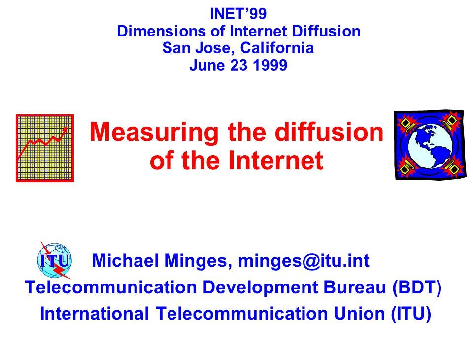Michael Minges, minges@itu.int Telecommunication Development Bureau (BDT) International Telecommunication Union (ITU) INET'99 Dimensions of Internet D