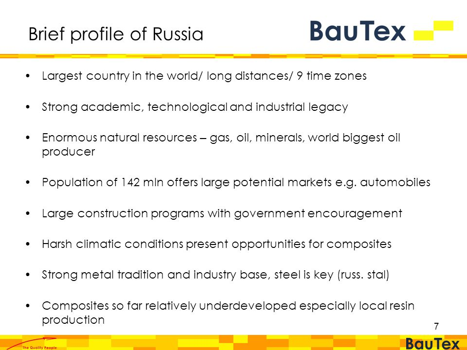 7 Brief profile of Russia Largest country in the world/ long distances/ 9 time zones Strong academic, technological and industrial legacy Enormous natural resources – gas, oil, minerals, world biggest oil producer Population of 142 mln offers large potential markets e.g.