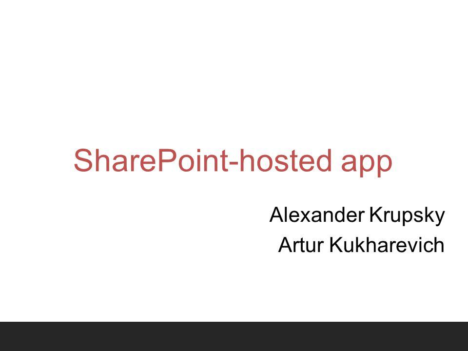 SharePoint-hosted app Alexander Krupsky Artur Kukharevich