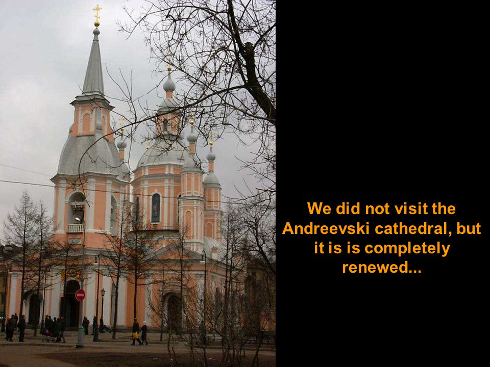 We did not visit the Andreevski cathedral, but it is is completely renewed...