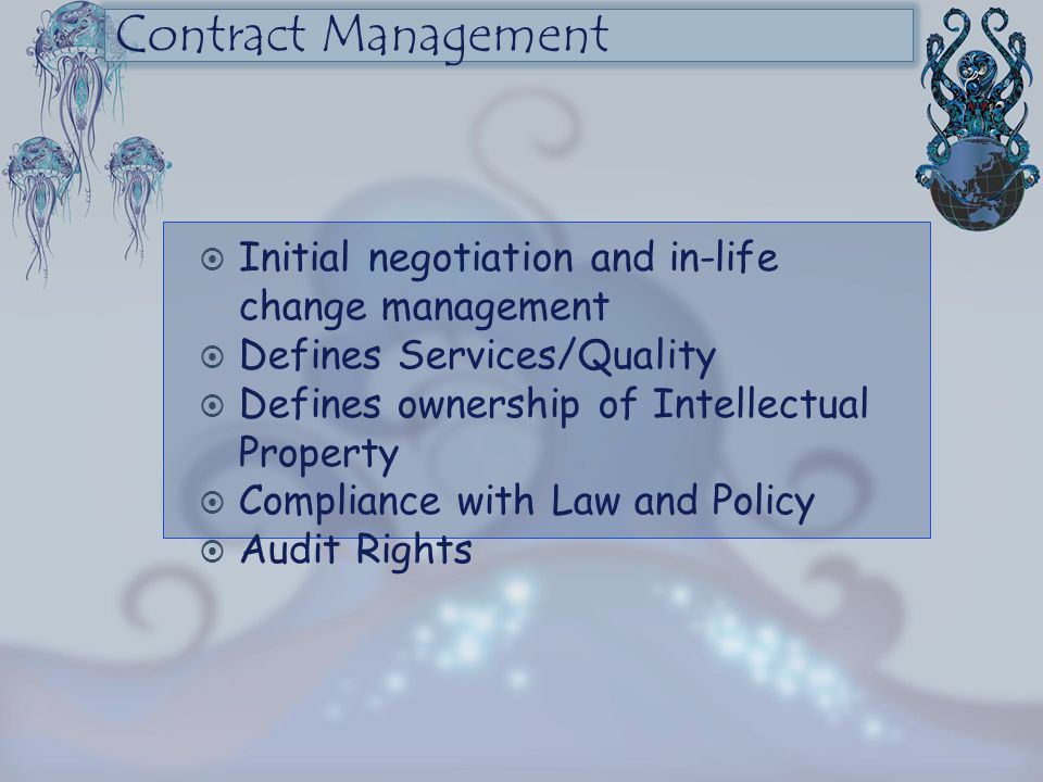 Contract Management  Initial negotiation and in-life change management  Defines Services/Quality  Defines ownership of Intellectual Property  Comp