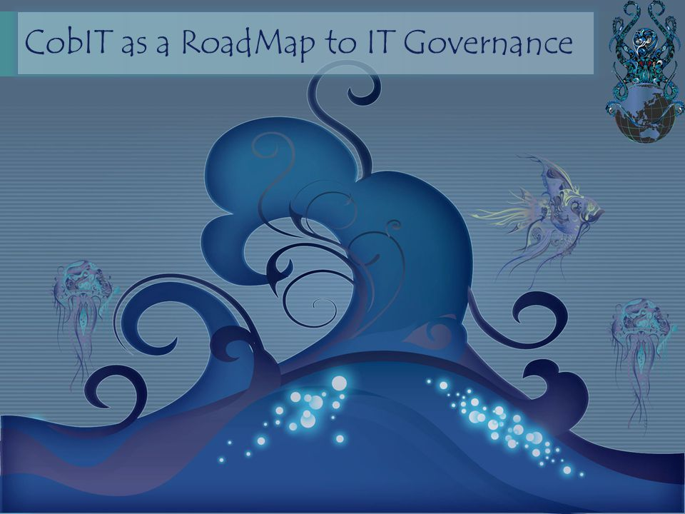 CobIT as a RoadMap to IT Governance