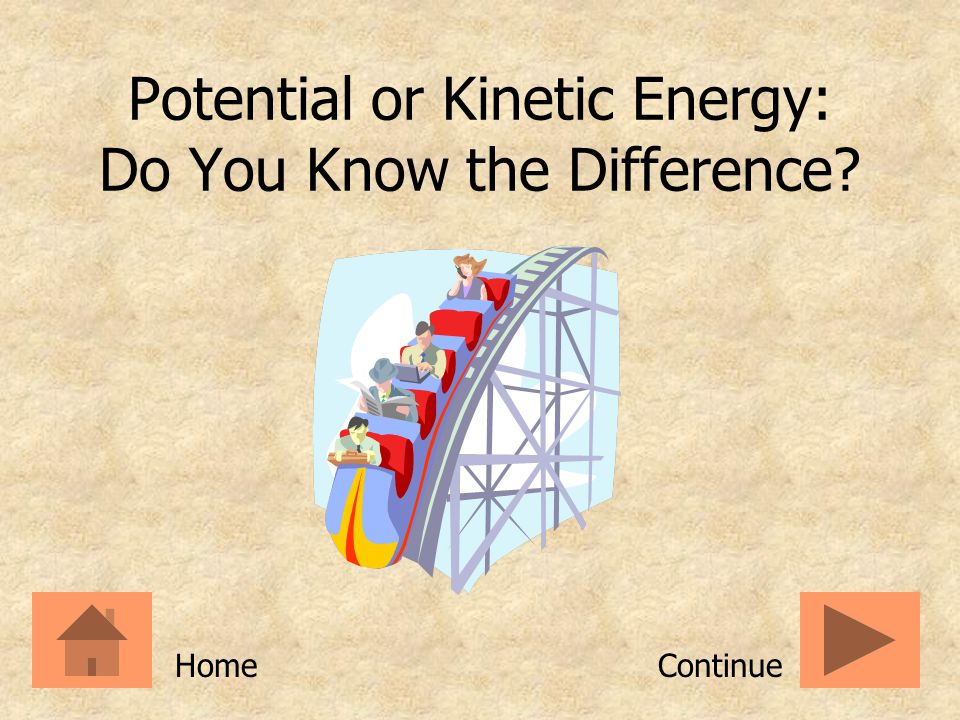 Potential or Kinetic Energy: Do You Know the Difference? ContinueHome