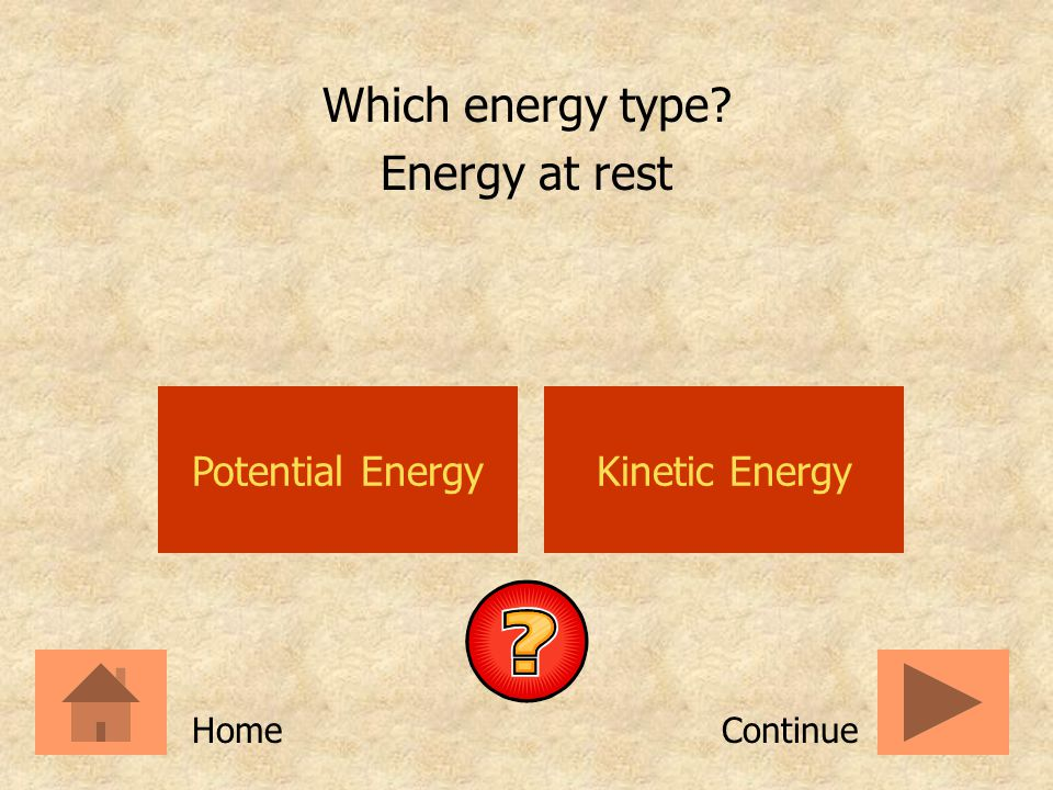 Potential EnergyKinetic Energy Which energy type? An eyelash fluttering ContinueHome