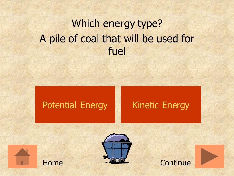 Potential EnergyKinetic Energy Which energy type.