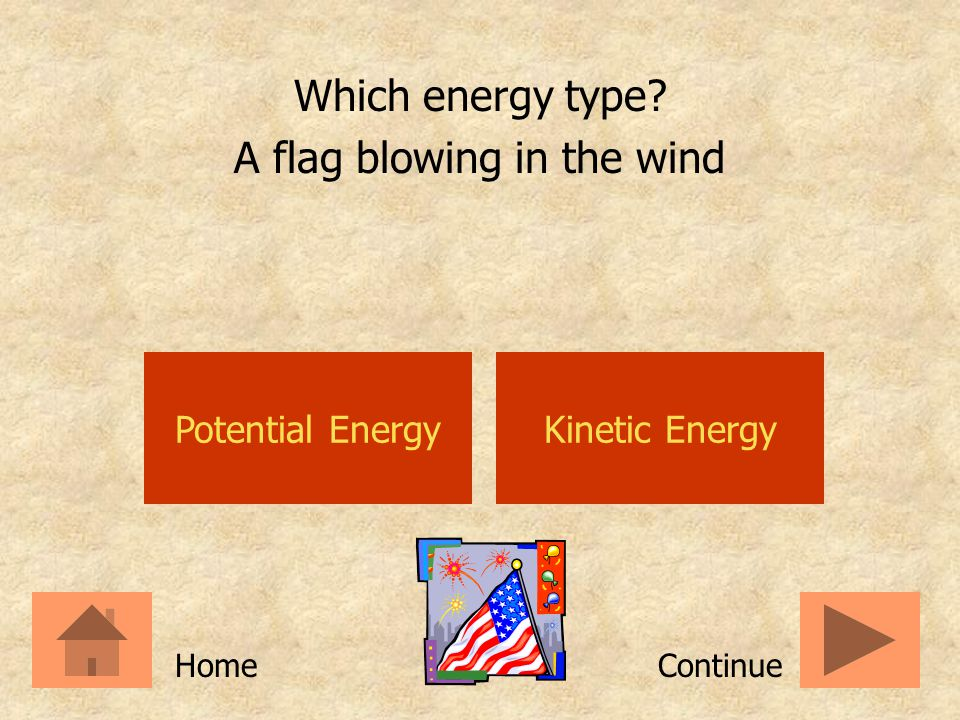 Potential EnergyKinetic Energy Which energy type? Energy at rest ContinueHome