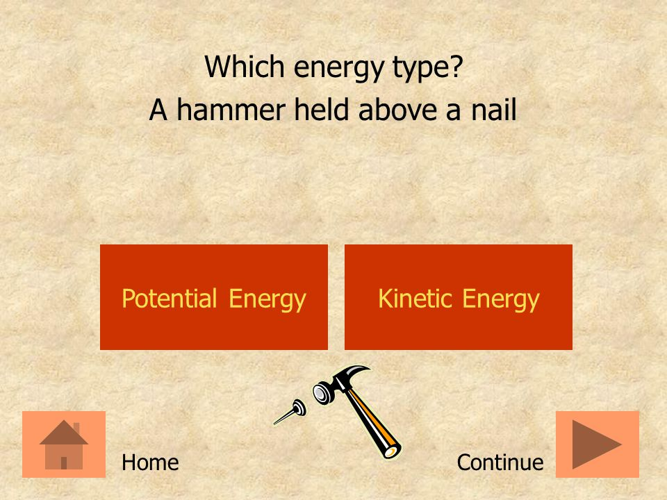 Potential EnergyKinetic Energy Which energy type? An unlit firecracker ContinueHome