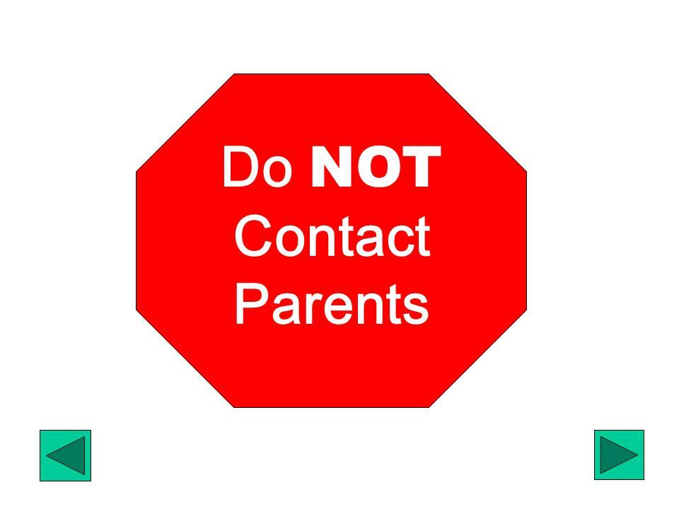 Do NOT Contact Parents