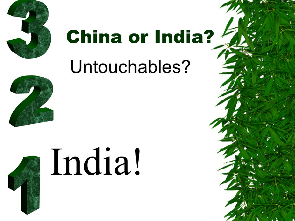 China or India South of the Himalayas India!