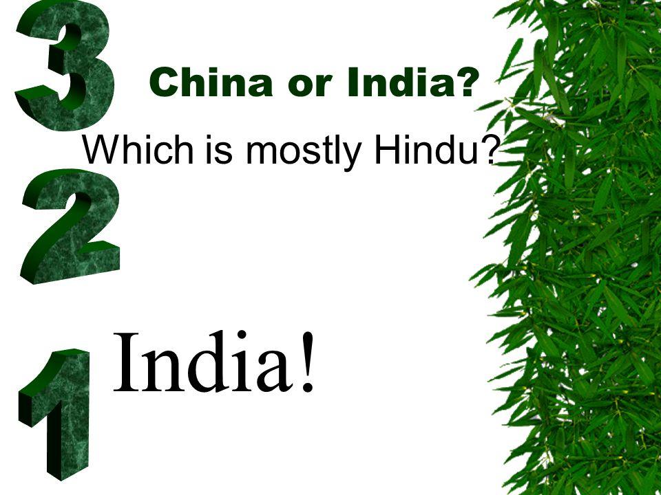 China or India Subcontinent India!