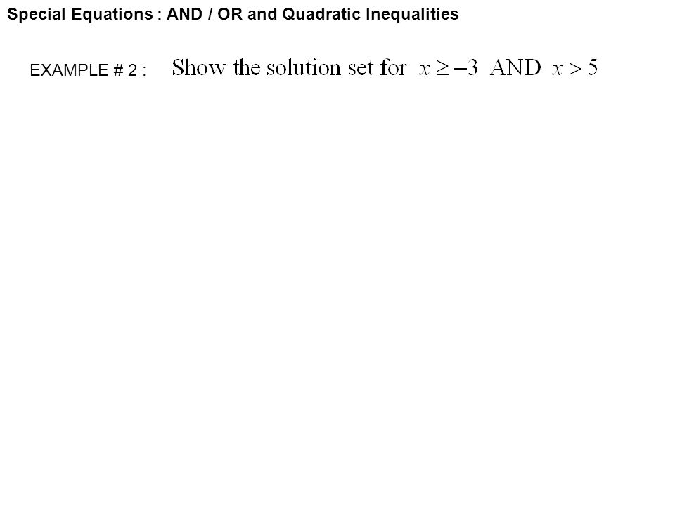 Special Equations : AND / OR and Quadratic Inequalities EXAMPLE # 2 :