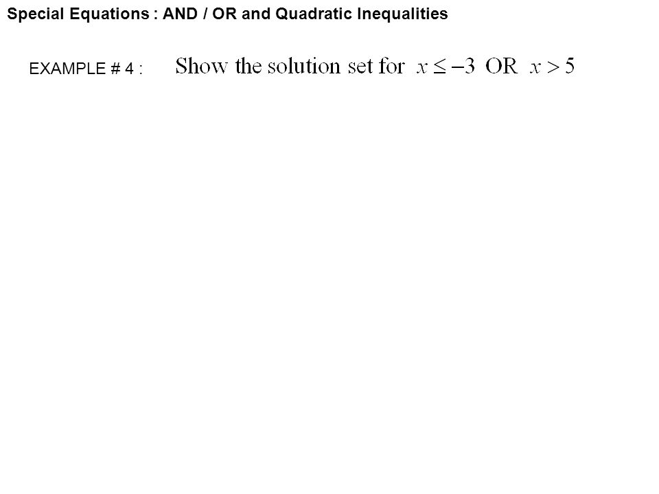Special Equations : AND / OR and Quadratic Inequalities EXAMPLE # 4 :