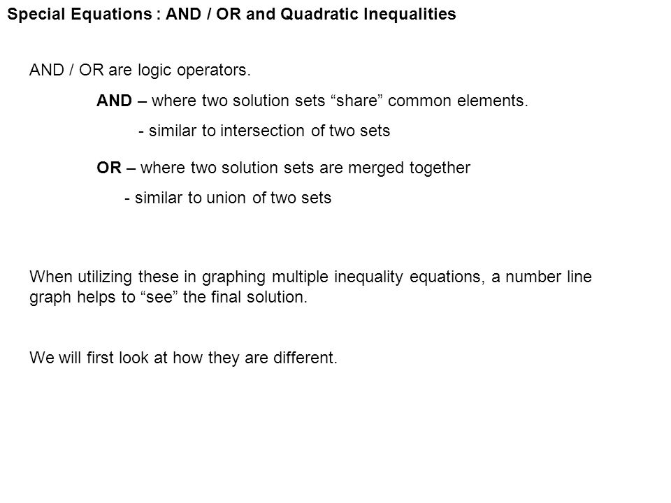 """Special Equations : AND / OR and Quadratic Inequalities AND / OR are logic operators. AND – where two solution sets """"share"""" common elements. - similar"""