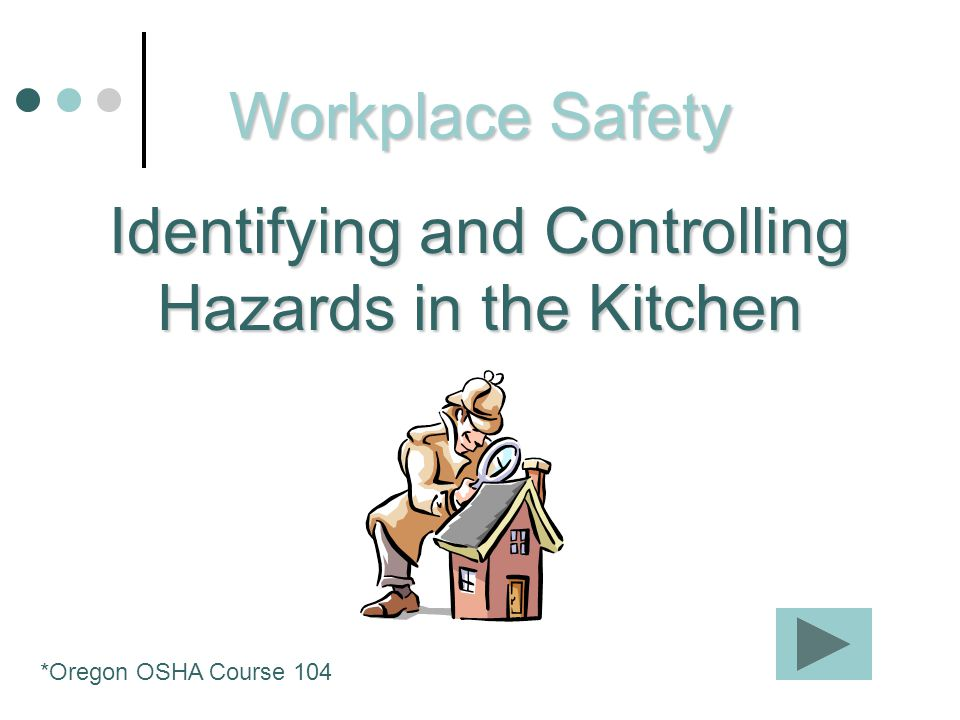 Workplace Safety Identifying and Controlling Hazards in the Kitchen *Oregon OSHA Course 104