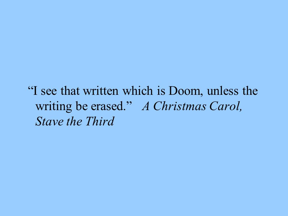 I see that written which is Doom, unless the writing be erased. A Christmas Carol, Stave the Third