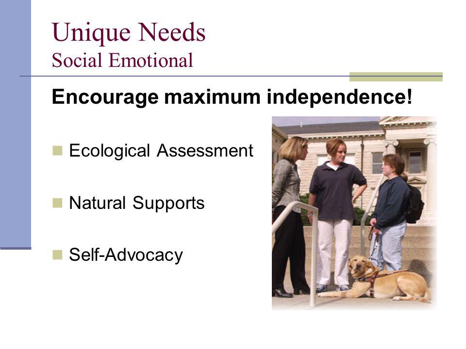 Unique Needs Social Emotional Encourage maximum independence.