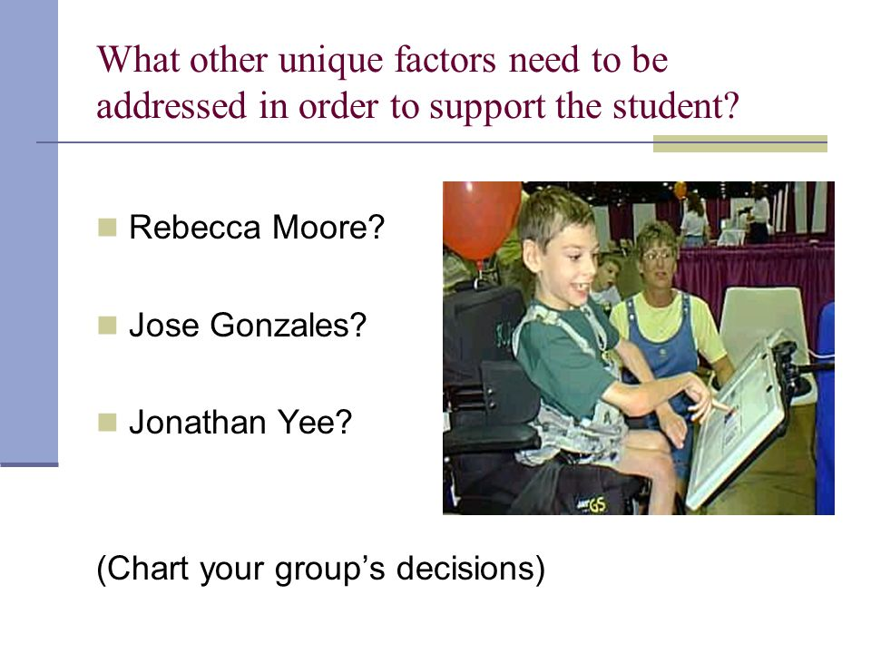 What other unique factors need to be addressed in order to support the student.