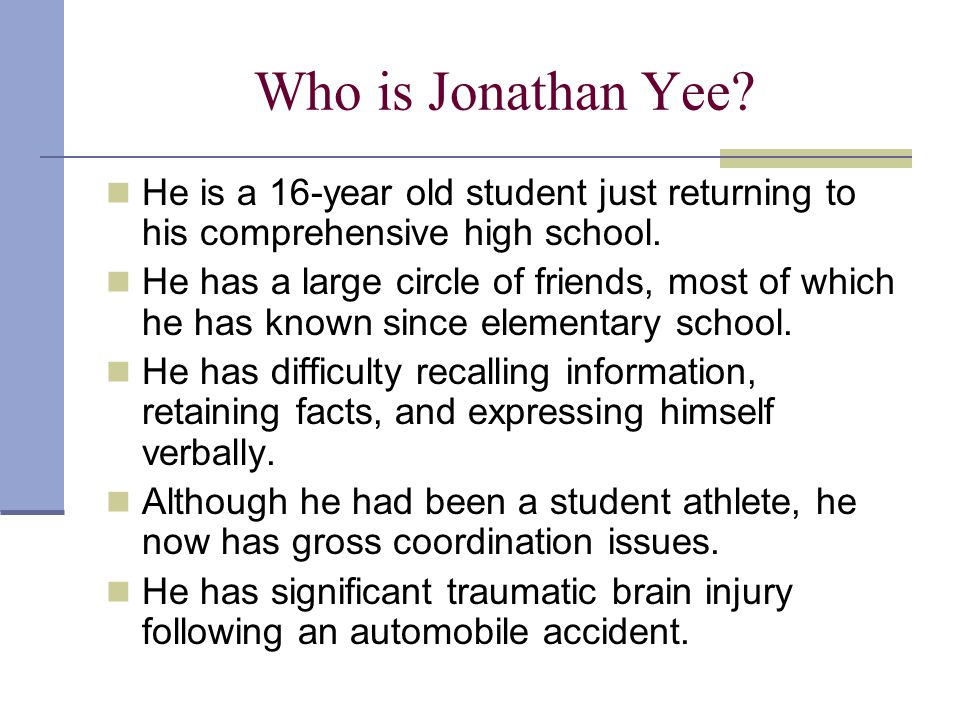 Who is Jonathan Yee. He is a 16-year old student just returning to his comprehensive high school.