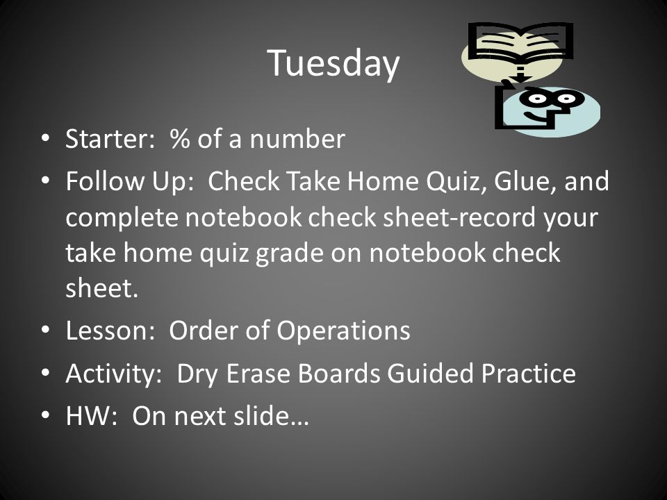 Tuesday Starter: % of a number Follow Up: Check Take Home Quiz, Glue, and complete notebook check sheet-record your take home quiz grade on notebook c