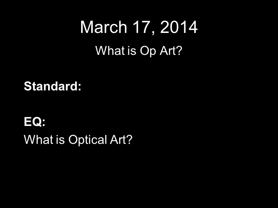 March 17, 2014 What is Op Art Standard: EQ: What is Optical Art