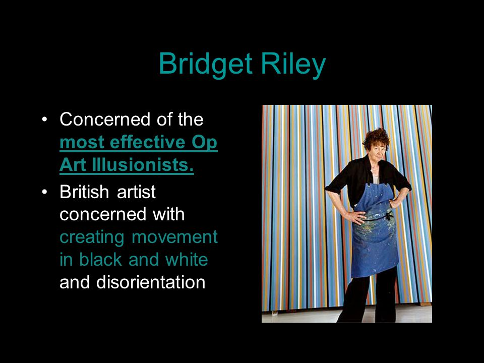 Bridget Riley Concerned of the most effective Op Art Illusionists.