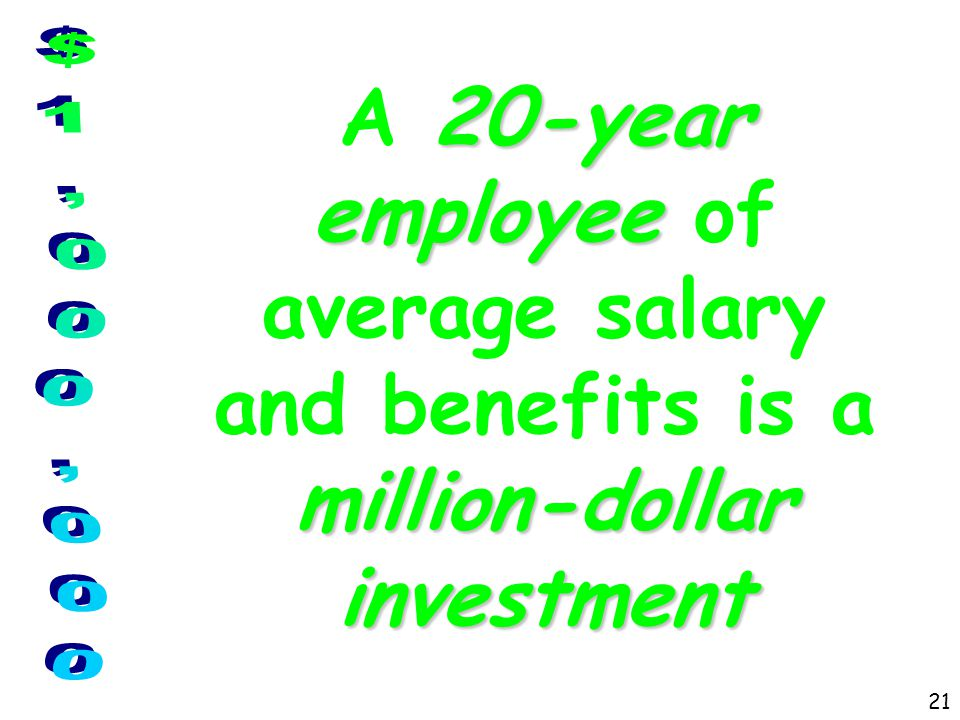 20-year employee million-dollar investment A 20-year employee of average salary and benefits is a million-dollar investment 21