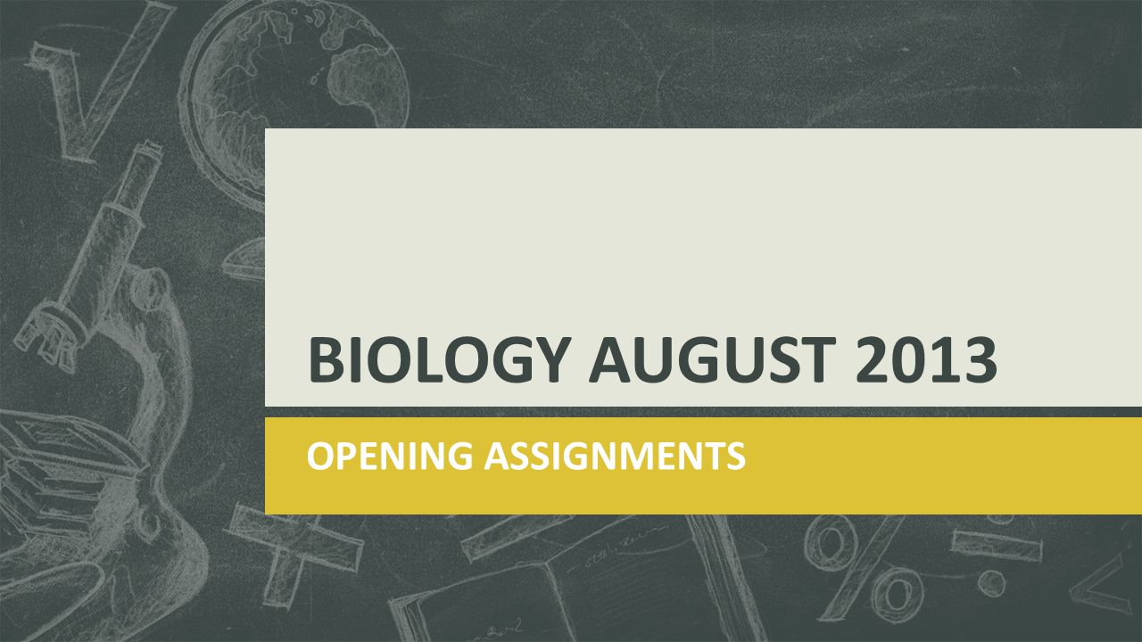 BIOLOGY AUGUST 2013 OPENING ASSIGNMENTS