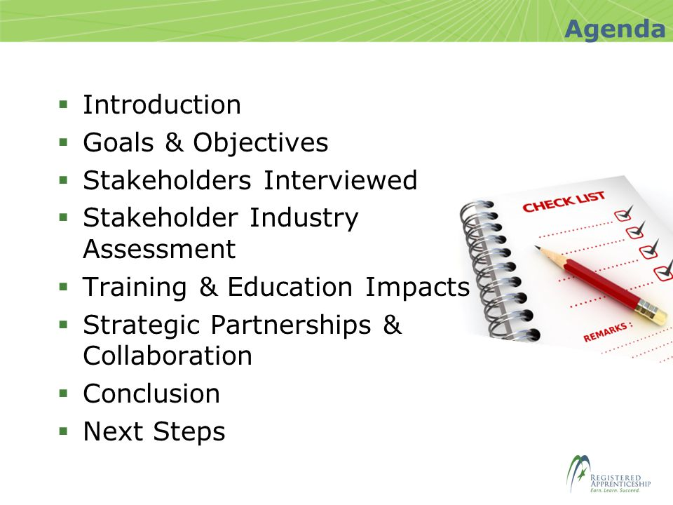 Agenda  Introduction  Goals & Objectives  Stakeholders Interviewed  Stakeholder Industry Assessment  Training & Education Impacts  Strategic Partnerships & Collaboration  Conclusion  Next Steps