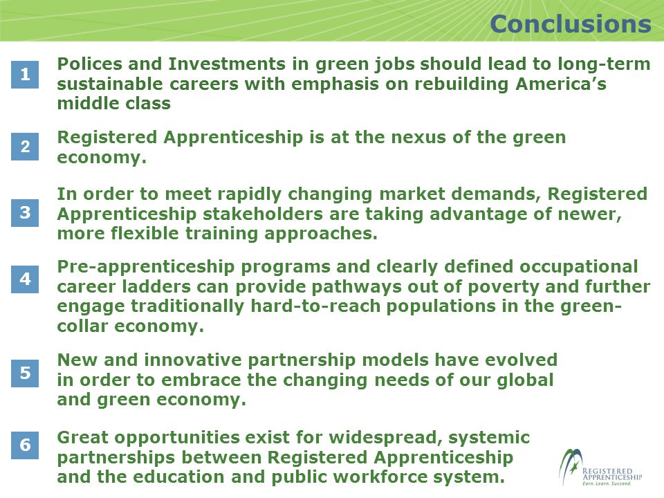 1 Conclusions Polices and Investments in green jobs should lead to long-term sustainable careers with emphasis on rebuilding America's middle class 2 Registered Apprenticeship is at the nexus of the green economy.