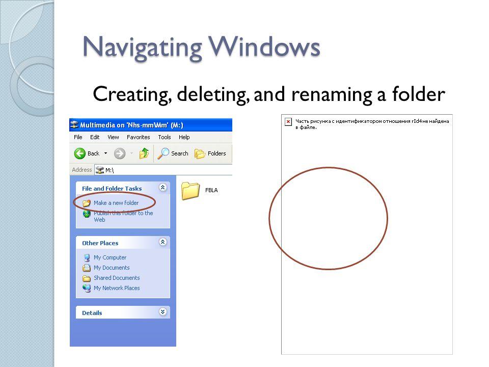 Navigating Windows Creating, deleting, and renaming a folder