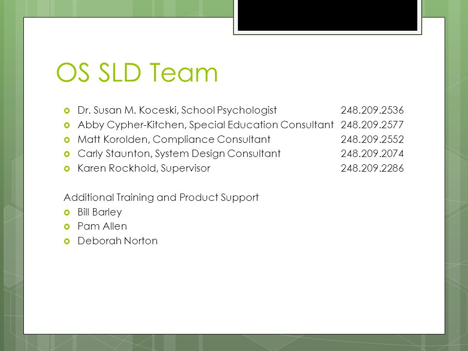 OS SLD Team  Dr. Susan M. Koceski, School Psychologist248.209.2536  Abby Cypher-Kitchen, Special Education Consultant248.209.2577  Matt Korolden, C