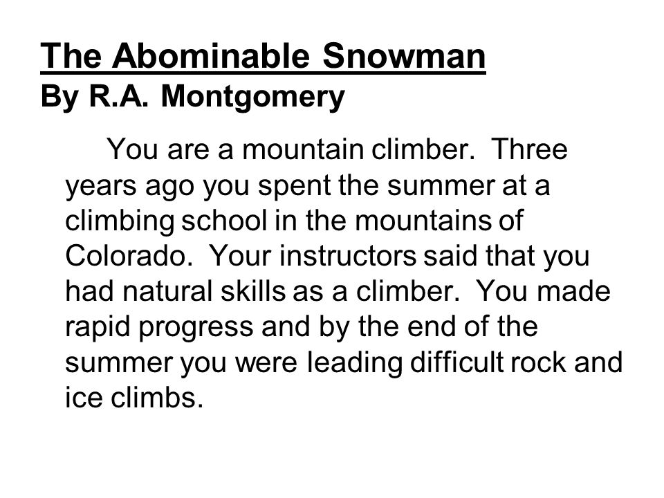 The Abominable Snowman By R.A. Montgomery You are a mountain climber.