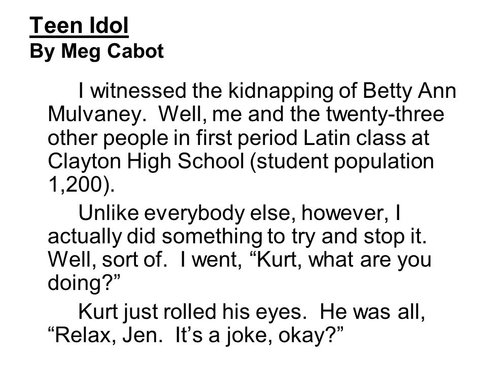 Teen Idol By Meg Cabot I witnessed the kidnapping of Betty Ann Mulvaney. Well, me and the twenty-three other people in first period Latin class at Cla