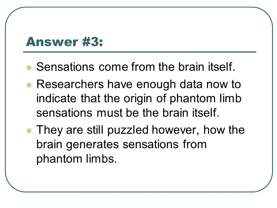 Answer #3: Sensations come from the brain itself.