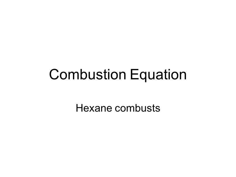 Combustion Equation Hexane combusts
