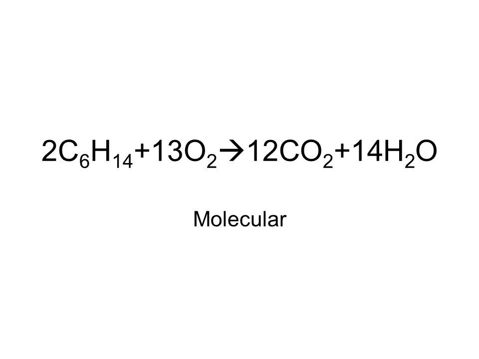 2C 6 H 14 +13O 2  12CO 2 +14H 2 O Molecular